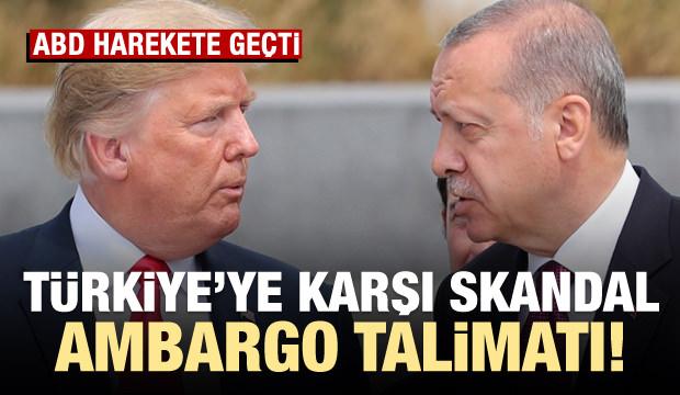 ABD harekete geçti! Türkiye'ye ambargo talimatı