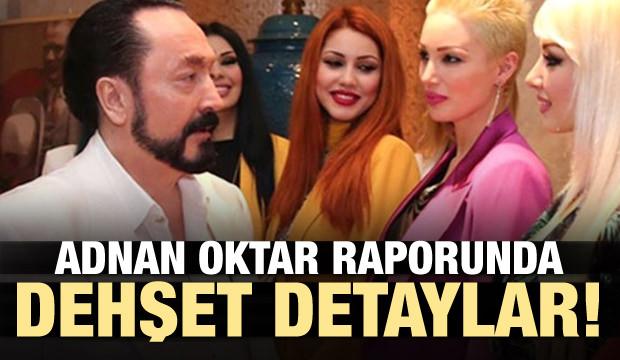 Adnan Oktar raporunda dehşet detaylar!