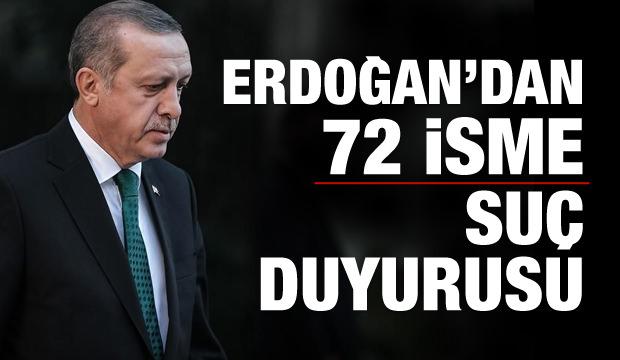 Erdoğan'dan 72 isme suç duyurusu