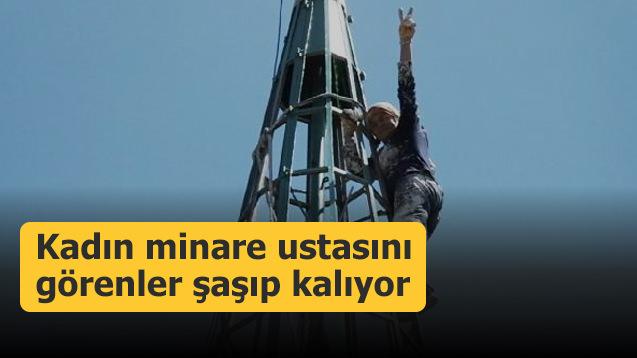 Kadın minare ustasını görenler şaşıp kalıyor