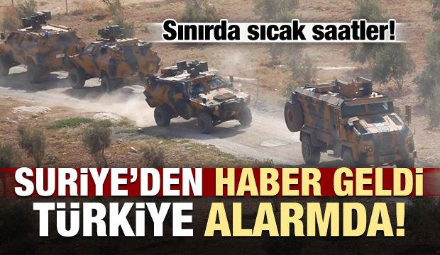 Suriye'den haber geldi, Türkiye alarma geçti!