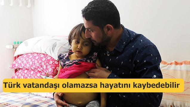 Türk vatandaşı olamazsa hayatını kaybedebilir