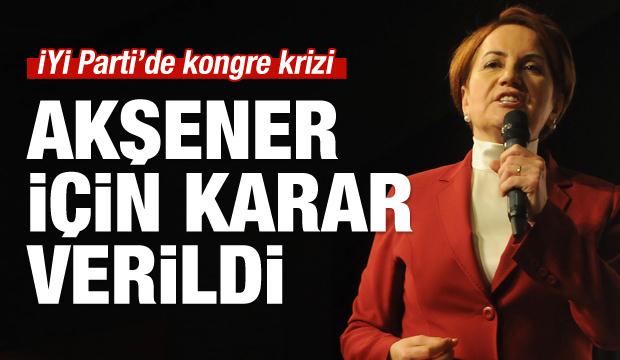 İYİ Parti 'Akşener' kararını verdi!