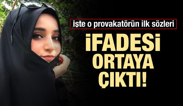 Provakatör Safiye'nin ifadesi ortaya çıktı!