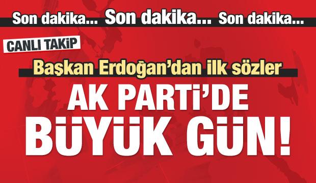 AK Parti'de büyük gün...Erdoğan'dan ilk sözler
