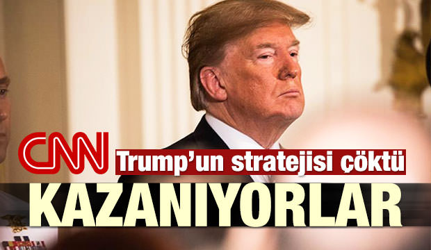 CNN: Trump'ın stratejisi çöktü, Kazanıyorlar