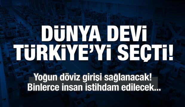Dünya devi Türkiye'yi seçti!