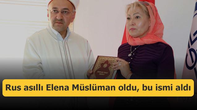Rus asıllı Elena Müslüman oldu, bu ismi aldı