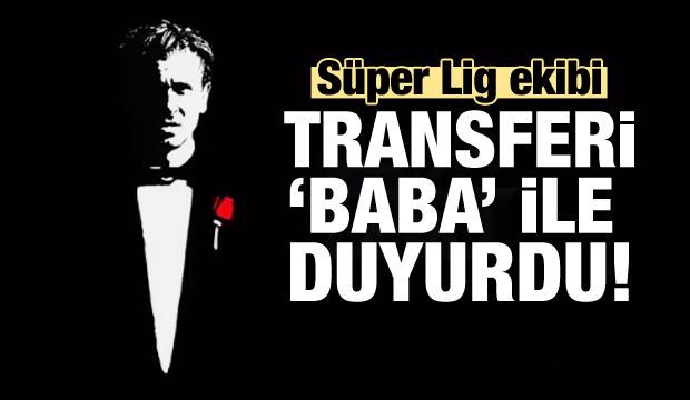 Süper Lig ekibi transferi 'Baba' ile duyurdu