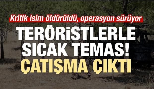Teröristlerle sıcak temas! Çatışma çıktı