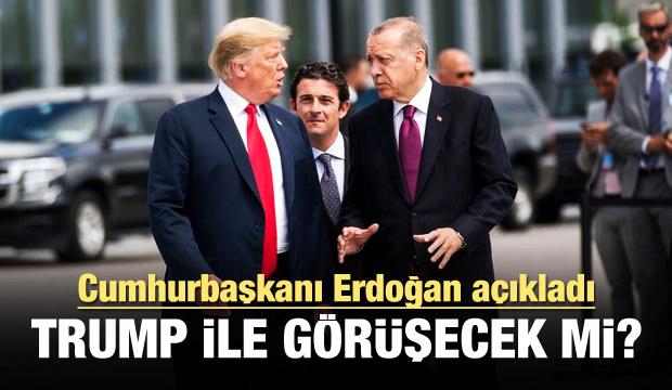 Erdoğan açıkladı! Trump ile görüşecek mi?