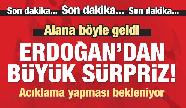 Erdoğan'dan büyük sürpriz! Alana böyle geldi