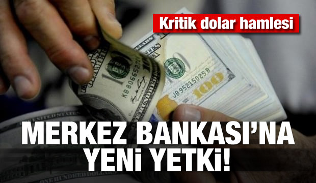Flaş dolar hamlesi! Merkez Bankası'na yeni yetki