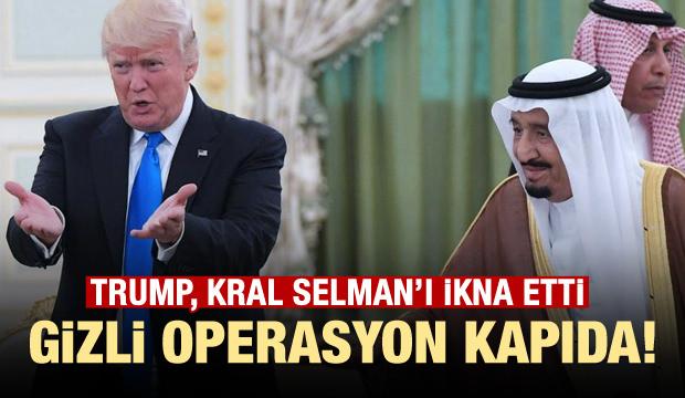 Trump ve Selman anlaştı: Gizli operasyon kapıda