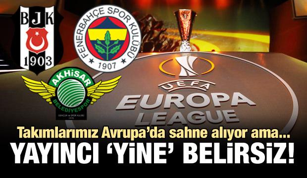 UEFA Avrupa Ligi maçlarımızın yayıncısı yok!