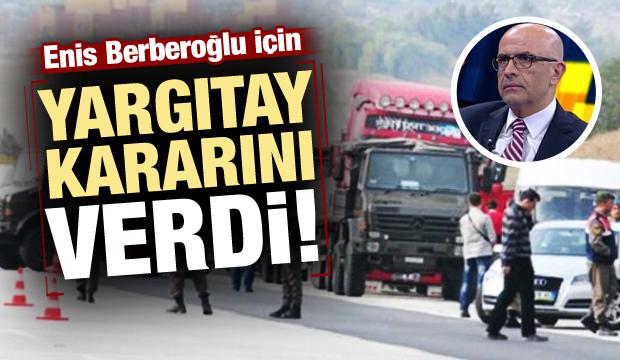 Yargıtay'dan Enis Berberoğlu kararı!