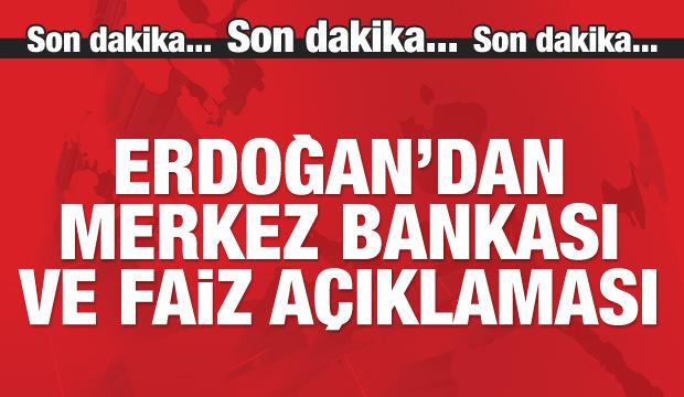 Erdoğan'dan Merkez Bankası ve faiz açıklaması