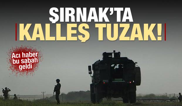 Şırnak'ta kalleş tuzak: 2 şehit!