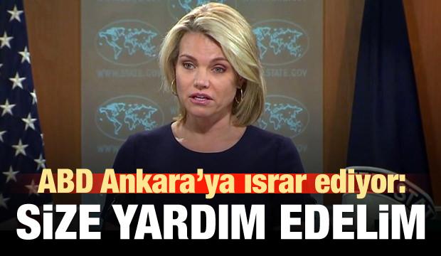 ABD Ankara'ya ısrar ediyor: Size yardım edelim!