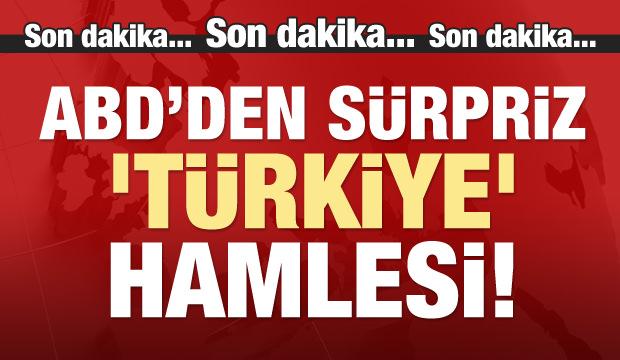ABD'den sürpriz Türkiye hamlesi!