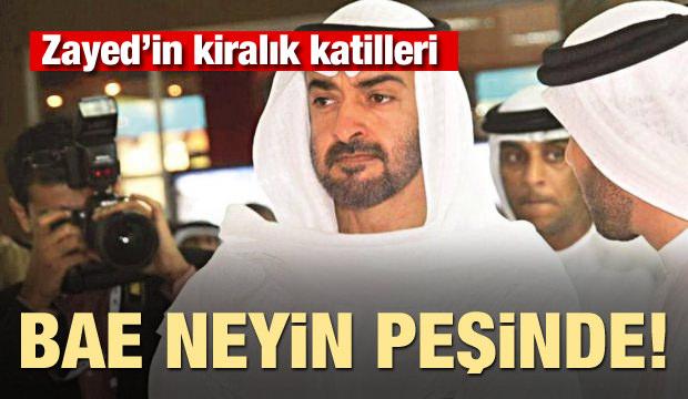 BAE neyin peşinde! Zayed'in kiralık katilleri