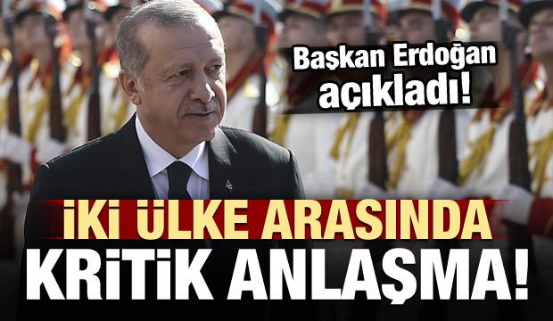 Erdoğan açıkladı! İki ülke arasında kritik anlaşma