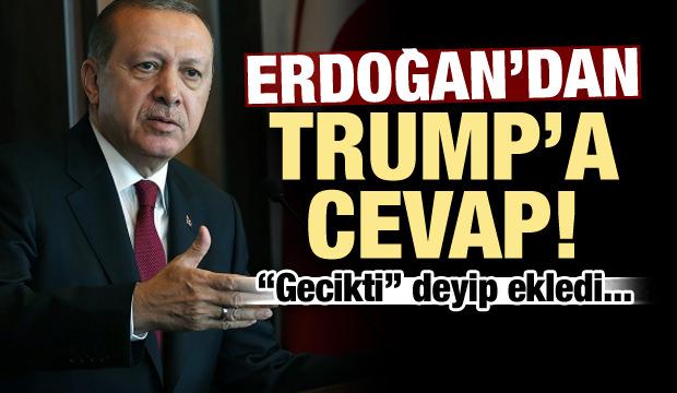 Erdoğan'dan ABD Başkanı Trump'a cevap!