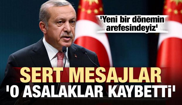 Erdoğan'dan sert mesajlar: O asalaklar kaybetti!