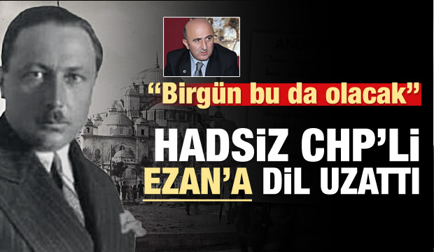 Hadsiz CHP'li Ezan'a dil uzattı!