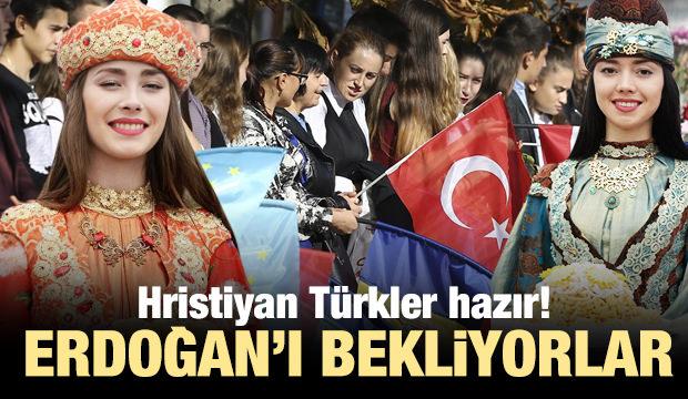 Hristiyan Türkler hazır! Erdoğan'ı bekliyorlar