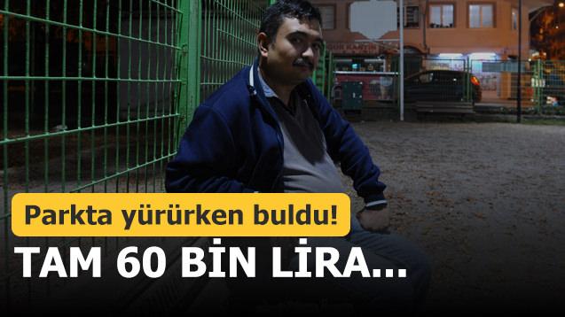 Parkta yürürken buldu! Tam 60 bin lira...