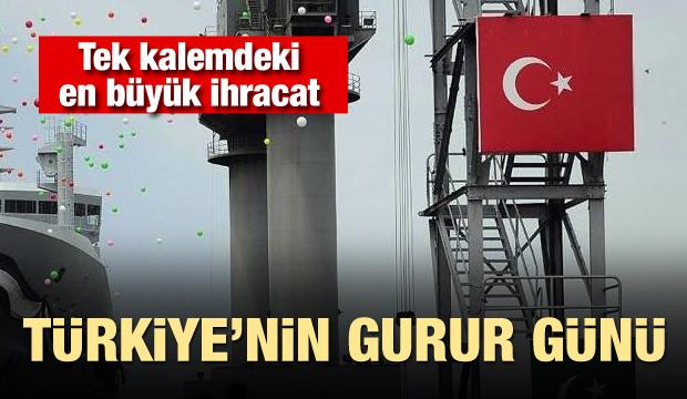 Türkiye'nin gurur günü! Tek kalemdeki en büyük ihracat