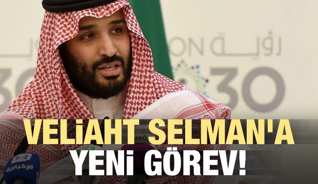 Veliaht Selman'a yeni görev