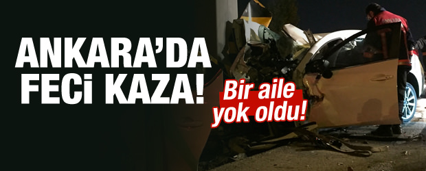 Ankara'da feci kaza: Bir aile yok oldu!