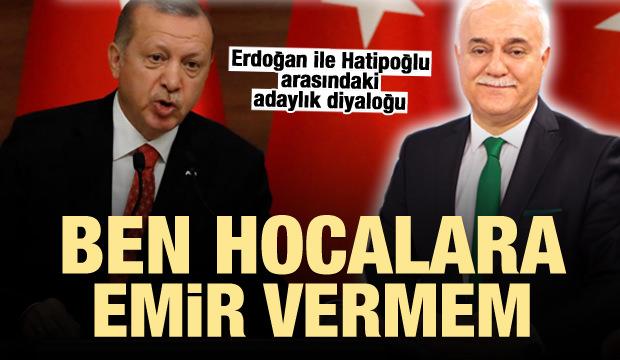 Erdoğan ile Hatipoğlu arasındaki adaylık diyaloğu!