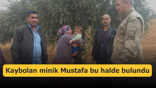 Kaybolan minik Mustafa bu halde bulundu