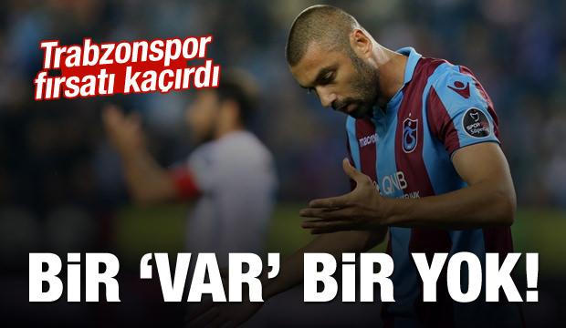 Trabzonspor büyük fırsatı kaçırdı!