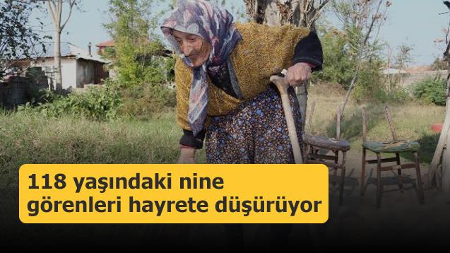 118 yaşındaki nine görenleri hayrete düşürüyor