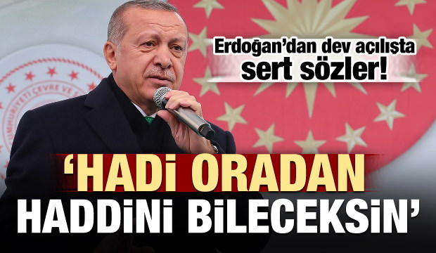 Başkan Erdoğan'dan dev açılışta sert sözler!