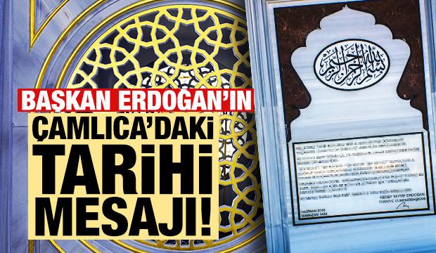 Başkan Erdoğan'ın Çamlıca'daki tarihi mesajı!