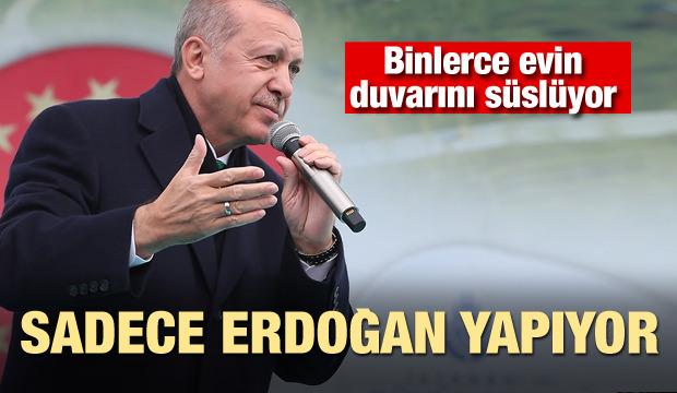 Sadece Erdoğan yapıyor! Binlerce evin duvarını süslüyor