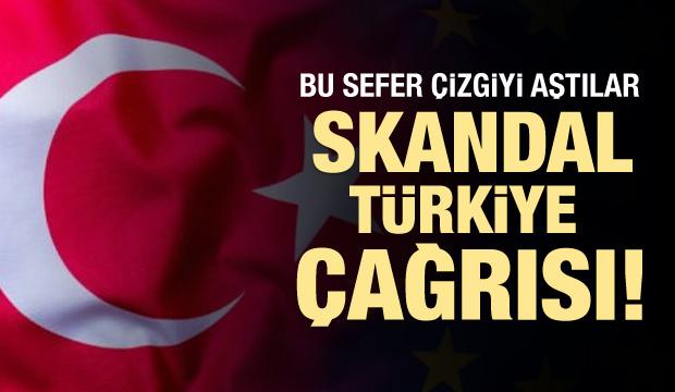 Skandal Türkiye çağrısı!