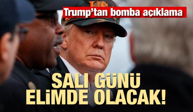 Trump'tan bomba açıklama: Salı günü elimde olacak...