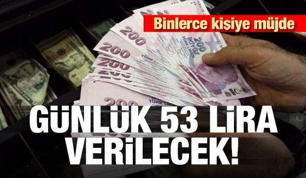 Binlerce kişiye müjde! Günlük 53 lira verilecek