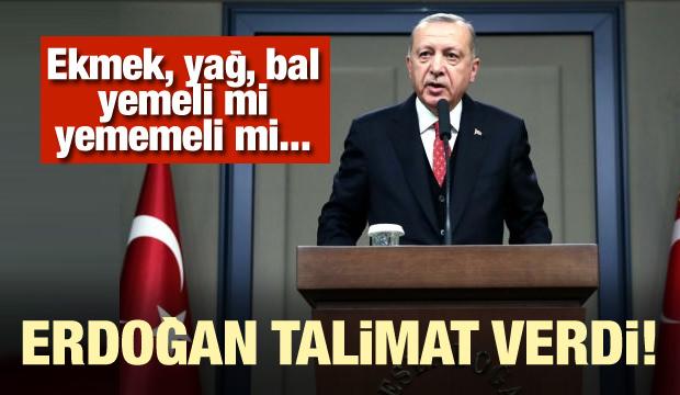 Erdoğan talimat verdi! 'Ekmek, yağ, bal yemeli mi yememeli mi araştırılsın'