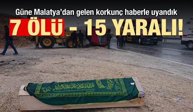 Malatya'da katliam gibi kaza: 7 ölü, 15 yaralı!