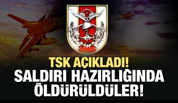 """TSK açıkladı! """"Saldırı hazırlığında öldürüldüler"""""""