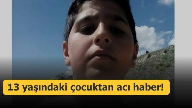 13 yaşındaki çocuktan acı haber!