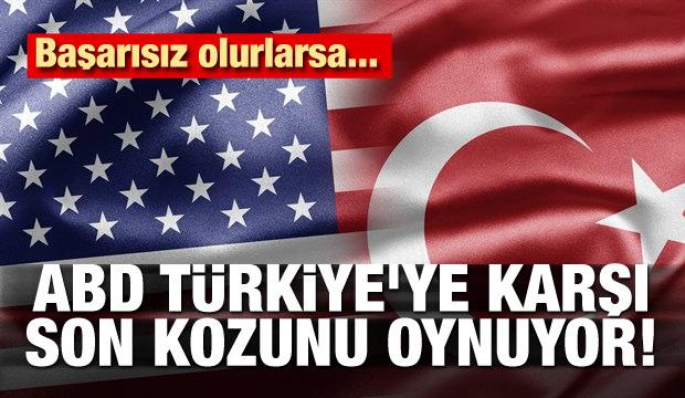 ABD Türkiye'ye karşı son kozunu oynuyor! Başarısız olursa...