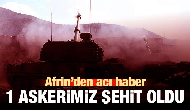 Afrin'de 1 askerimiz şehit oldu